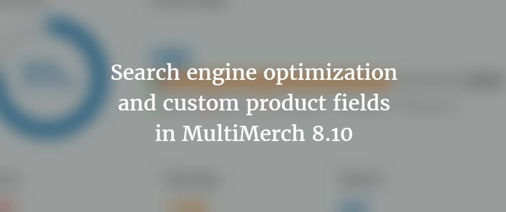 Search engine optimization and custom product fields in MultiMerch 8.10